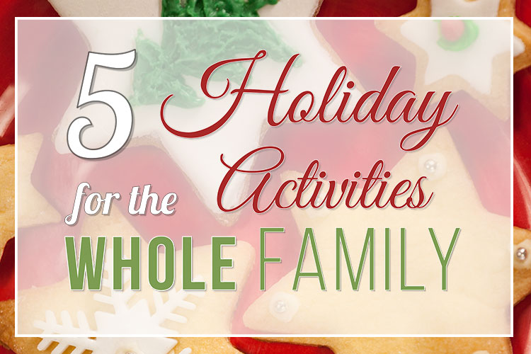 5 Holiday Activities for The Whole Family